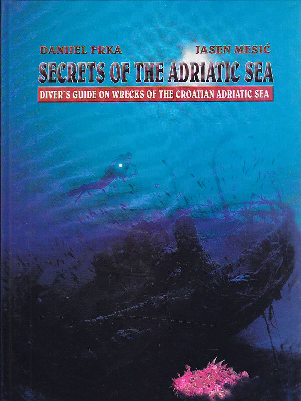 SECRETS OF THE ADRIATIC SEA Diver's Guide on Wrecks of the Croatian Adriatic Sea