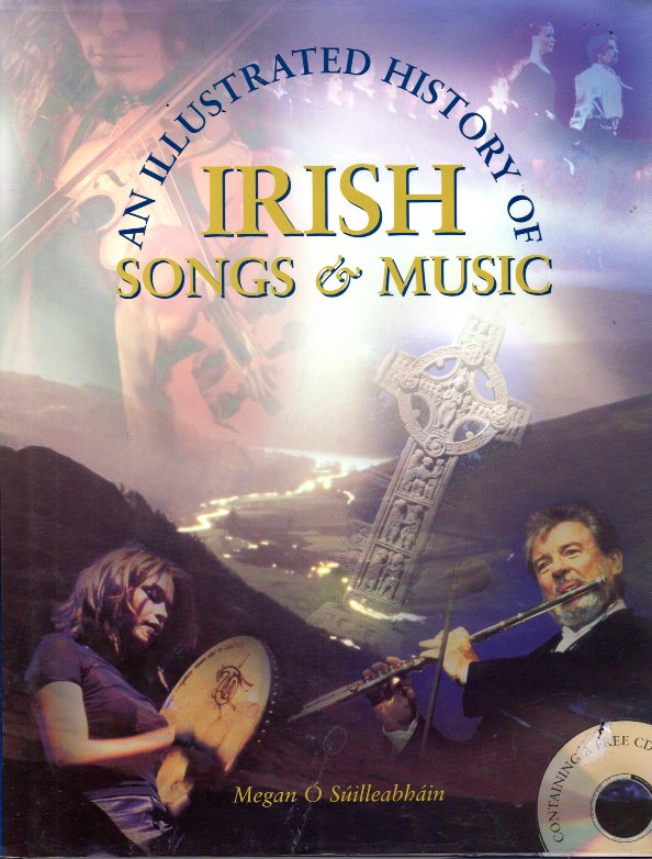 AN ILLUSTRATED HISTORY OF IRISH SONGS & MUSIC