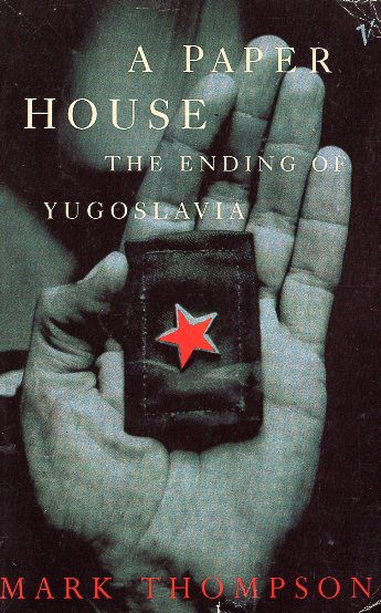 A PAPER HOUSE THE ENDING OF YUGOSLAVIA