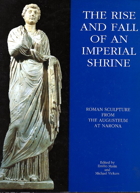 THE RISE AND FALL OF AN IMPERIAL SHRINE , ROMAN SCULTPTURE FROM THE AUGUSTEUM AT NARONA